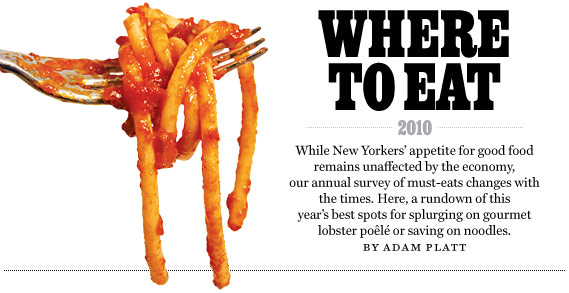 Adam Platt's Where to Eat 2010: The essential survey of really good food in New York right now.