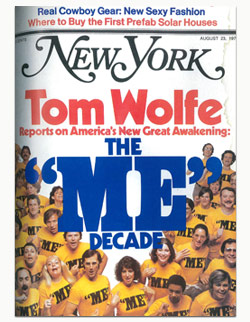 tom wolfe on the me decade in america new york magazine  changing one s personality remaking remodeling elevating and polishing one s very self and observing studying and doting on it me ""